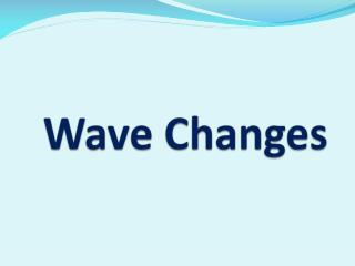 Wave Changes