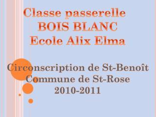 Classe passerelle   BOIS BLANC Ecole Alix Elma Circonscription de St-Benoît Commune de St-Rose