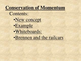 Conservation of Momentum Contents: New concept Example Whiteboards: Brennen and the railcars