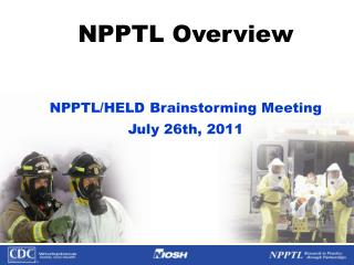 NPPTL Overview NPPTL/HELD Brainstorming Meeting July 26th, 2011
