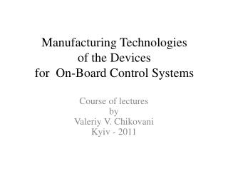 Manufacturing Technologies  of the Devices  for  On-Board Control Systems