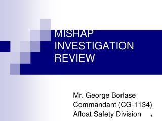 MISHAP INVESTIGATION REVIEW