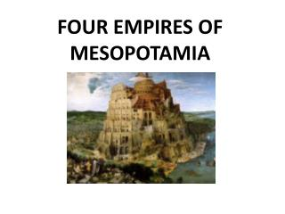 FOUR EMPIRES OF MESOPOTAMIA