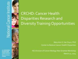 CRCHD :  Cancer Health Disparities Research  and  Diversity Training  Opportunities