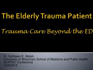 The Elderly Trauma Patient Trauma Care Beyond the ED