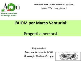 L'AIOM per Marco Venturini: Progetti e percorsi