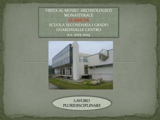 VISITA AL MUSEO  ARCHEOLOGICO MONASTERACE CLASSE IIA  SCUOLA SECONDARIA I GRADO GUARDAVALLE CENTRO