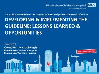 Jim Gray Consultant Microbiologist Birmingham Children's Hospital Birmingham Women's Hospital