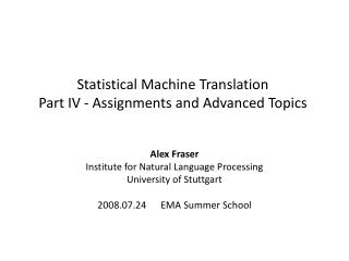 Statistical  Machine  Translation Part IV -  Assignments and Advanced  Topics
