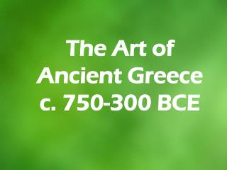 The Art of Ancient Greece   c. 750-300 BCE