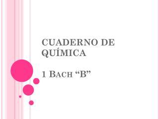 """CUADERNO DE QUÍMICA 1 Bach """"B"""""""