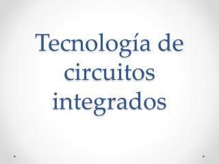 Tecnolog�a de circuitos integrados