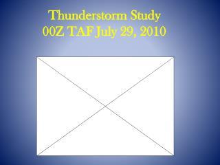 Thunderstorm Study 00Z TAF July 29, 2010