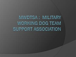 Mwdtsa :  Military working dog team support association