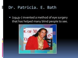 Dr. Patricia. E. Bath