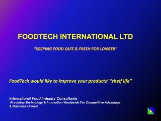 "Foodtech international Ltd ""Keeping Food Safe & Fresh For Longer"""