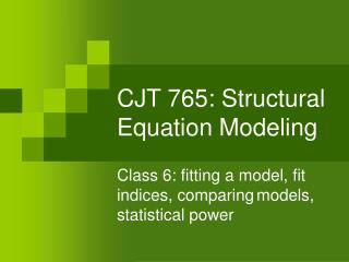CJT 765: Structural Equation Modeling