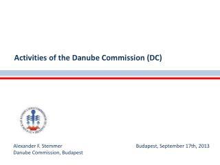 Alexander F. Stemmer Budapest,  September  17th, 2013 Danube Commission , Budapest