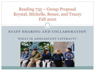 Reading 735 – Group Proposal Krystal, Michelle, Renee, and Tracey Fall 2010