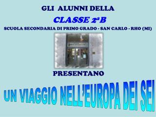GLI  ALUNNI DELLA CLASSE  2 a B  SCUOLA  SECONDARIA DI PRIMO GRADO - SAN CARLO - RHO  (MI)