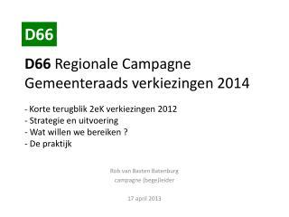 Rob van Basten Batenburg campagne  ( bege ) leider 17  april  2013