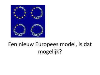Een nieuw Europees  model, is  dat mogelijk ?