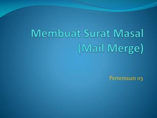 Membuat Surat Masal (Mail Merge)