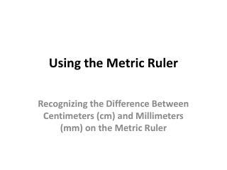 Using the Metric Ruler