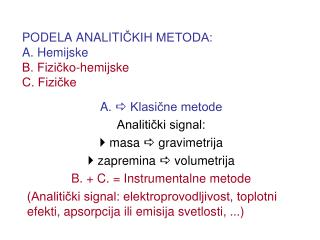 PODELA ANALITI ČKIH METODA: A. Hemijske B. Fizičko-hemijske C. Fizičke
