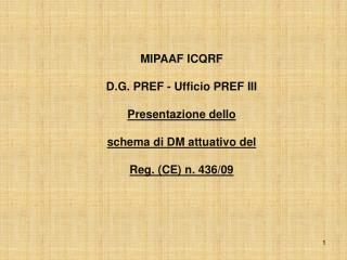 MIPAAF ICQRF D.G. PREF -  Ufficio  PREF III Presentazione dello schema  di DM  attuativo del