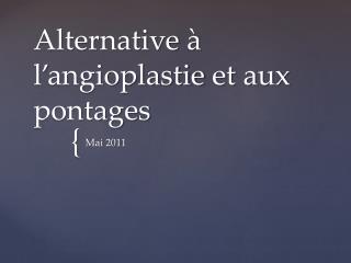 Alternative  à l'angioplastie  et aux  pontages