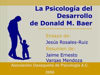La Psicolog a del Desarrollo de Donald M. Baer