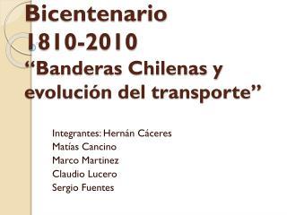 """Bicentenario 1810-2010 """"Banderas Chilenas y evolución del transporte''"""
