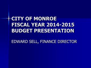 CITY OF MONROE FISCAL YEAR  2014-2015 BUDGET  PRESENTATION