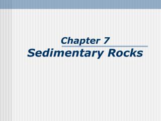 Chapter 7 Sedimentary Rocks