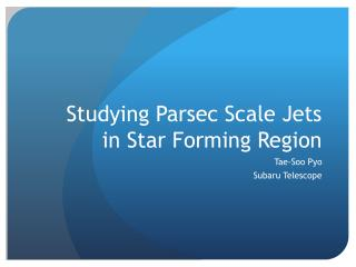Studying Parsec Scale Jets  in Star Forming Region