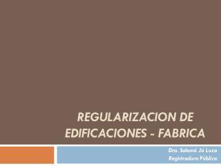 REGULARIZACION DE EDIFICACIONES - FABRICA