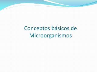 Conceptos básicos de Microorganismos