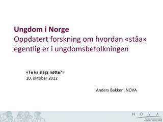 Ungdom i Norge Oppdatert forskning om hvordan « ståa » egentlig er i ungdomsbefolkningen