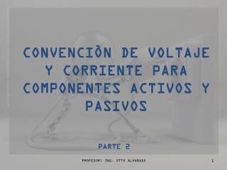 CONVENCIÒN  DE VOLTAJE Y CORRIENTE PARA COMPONENTES ACTIVOS  Y PASIVOS