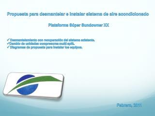 Propuesta para desmantelar e instalar sistema de aire acondicionado Plataforma Súper Sundowner XX