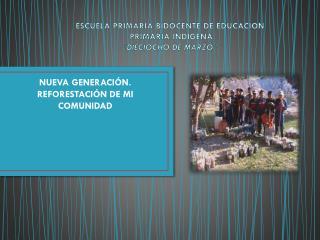 """ESCUELA PRIMARIA BIDOCENTE DE EDUCACION  PRIMARIA INDIGENA """"DIECIOCHO DE MARZO"""""""