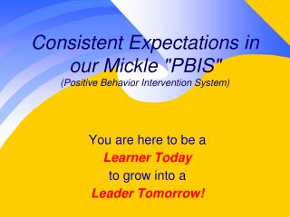 "Consistent Expectations in  our Mickle  ""PBIS"" ( Positive Behavior Intervention System)"