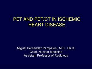 PET AND PET/CT IN ISCHEMIC HEART DISEASE