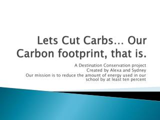 Lets Cut  Carbs … Our Carbon footprint, that is.