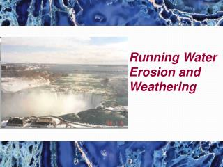 Running Water Erosion and Weathering