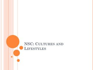 NSC: Cultures and Lifestyles