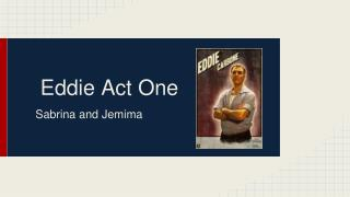 Eddie Act One