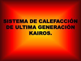 SISTEMA DE CALEFACCIÓN DE ULTIMA GENERACIÓN  KAIROS.