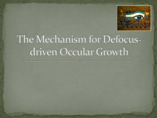 Jai Mata Di  The Mechanism for Defocus-driven  Occular  Growth